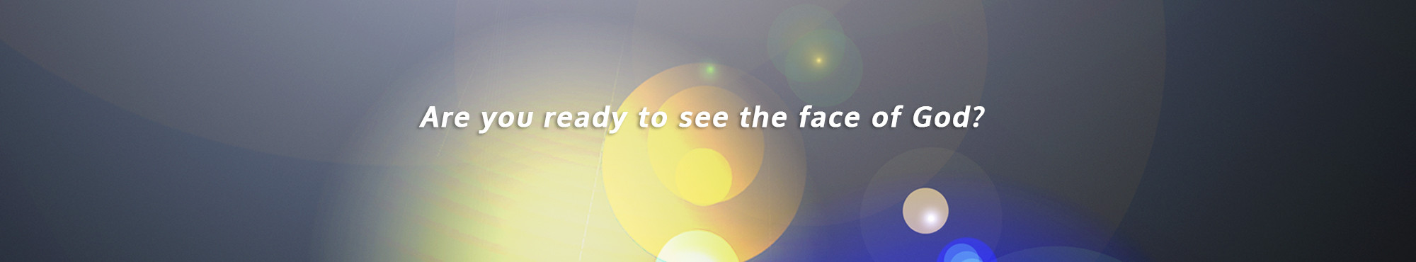 Are you ready to see the face of God? | The Lost Secret of Immortality Site Banner