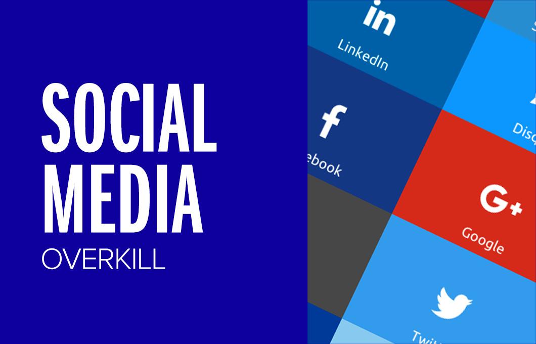Social Media Overkill.