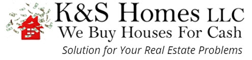 K and S Homes will help you turn your home into cash