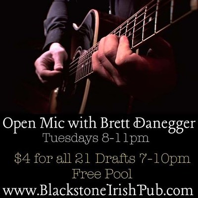 Open Mic with Brett Daegger Tuesdays 8-11 pm at the Blackstone Irish Pub