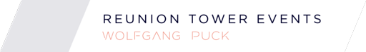 Reunion Tower Events by Wolfgang Puck